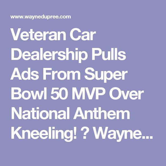 Veteran Car Dealership Pulls Ads From Super Bowl 50 MVP Over National Anthem Kneeling! ⋆ WayneDupree.com