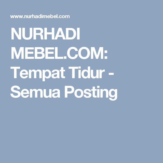 NURHADI MEBEL.COM: Tempat Tidur - Semua Posting