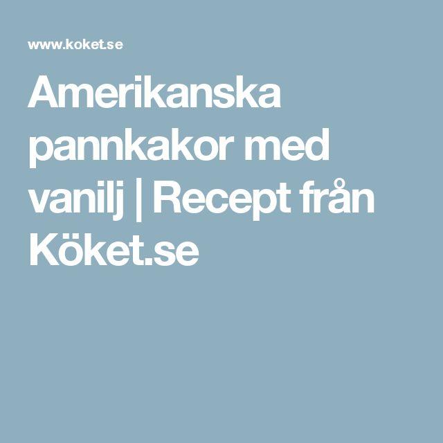 Amerikanska pannkakor med vanilj | Recept från Köket.se