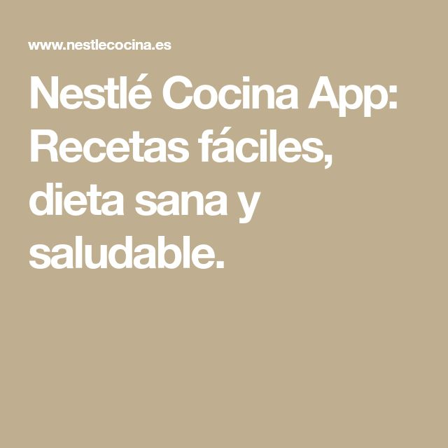 Nestlé Cocina App: Recetas fáciles, dieta sana y saludable.