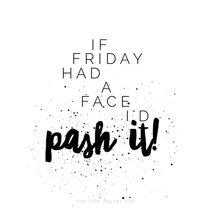 I F • F R I D A Y • H A D • A • F A C E • I ' D • P A S H • I T  #thetypecollective #wordtype #type #typography #quote #quotes #quoteoftheday #fonts #friday #fridayquotes