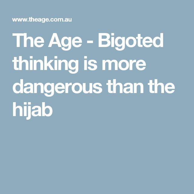 The Age - Bigoted thinking is more dangerous than the hijab