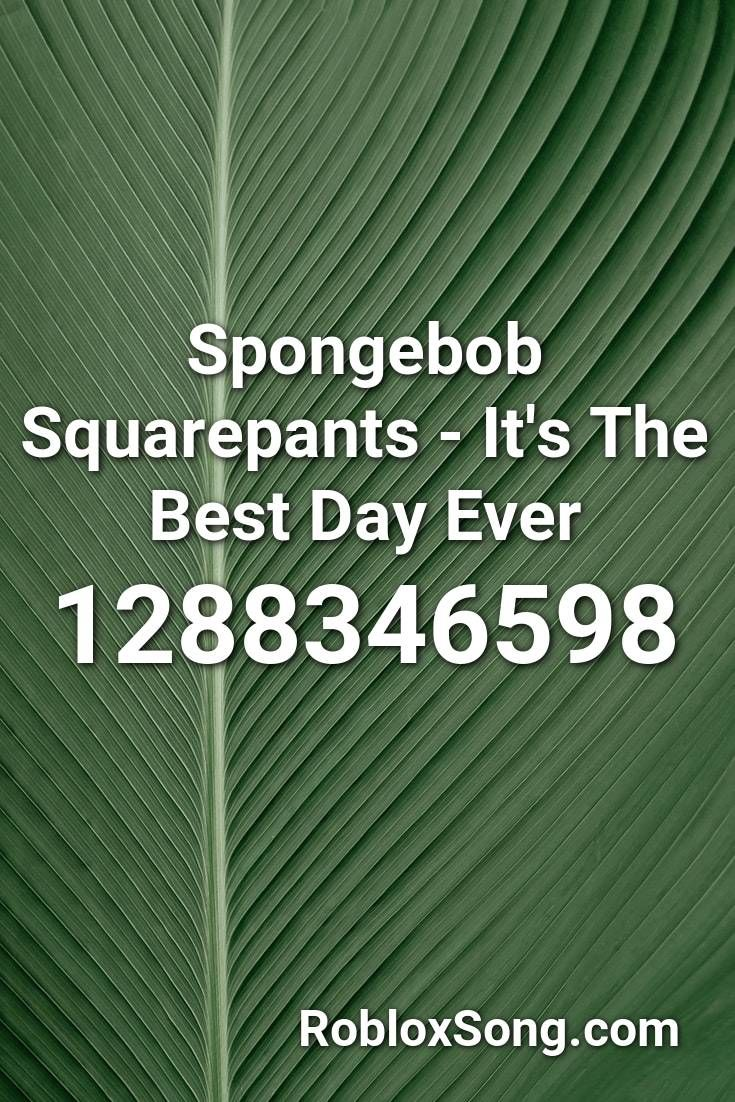 Spongebob Squarepants It S The Best Day Ever Roblox Id Roblox Music Codes Roblox One Direction Songs Fife And Drum