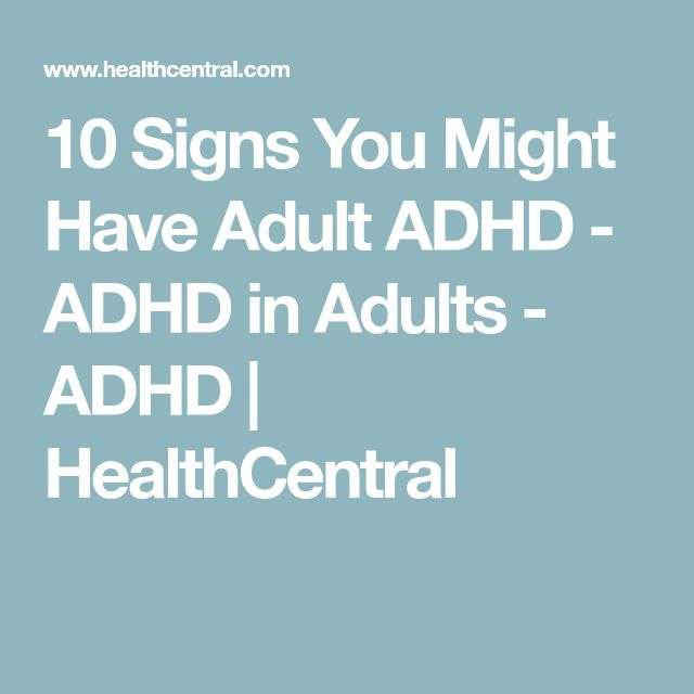 10 Signs You Might Have Adult ADHD - ADHD in Adults - ADHD | HealthCentral  | ADD, Autism, Bipolar, Etc. | Pinterest | Adult adhd, ADHD and Autism