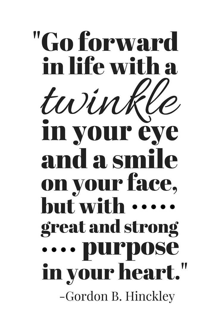 """Go forward in life with a twinkle in your eye"" Gordon B Hinckley Quote                                                                                                                                                     More"