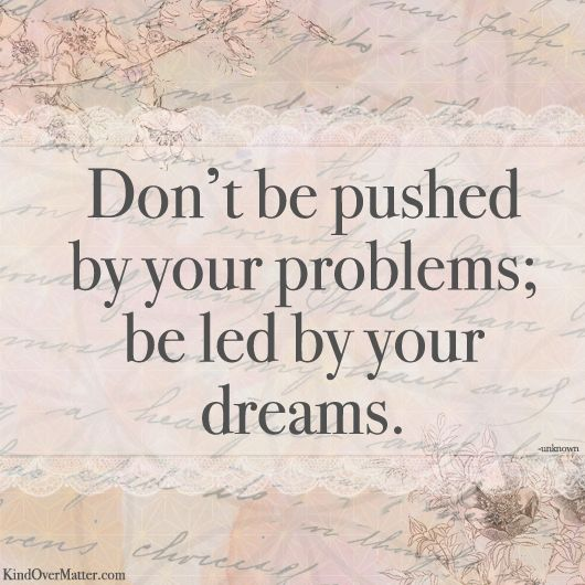 Be led by your dreams...: Life Quotes, Words Of Wisdom, Mondays Quotes, Remember This, Dreams Big, Led, Ralph Waldo Emerson, Inspiration Quotes, Dreams Quotes
