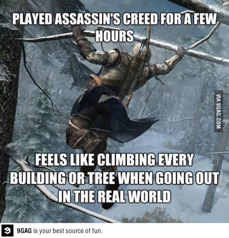 I started play assassins creed yesterday and I can't stop playing it. But what's funny is that it's ture I looked at my roof and then realized I'm not that good of a climber