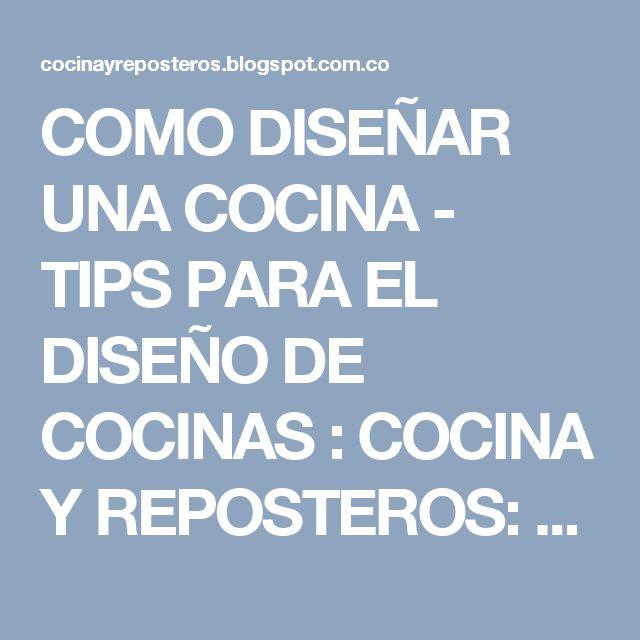 COMO DISEÑAR UNA COCINA - TIPS PARA EL DISEÑO DE COCINAS : COCINA Y REPOSTEROS: Decoración, fotos y videos de las bellas cocinas...