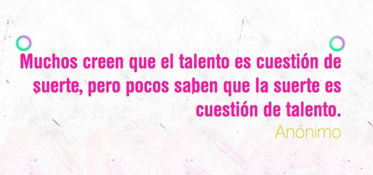 Muchos creen que el talento es cuestión de suerte, pero pocos saben que la suerte es cuestión de talento. - Anónimo  https://www.facebook.com/universidad.ucal?fref=ts