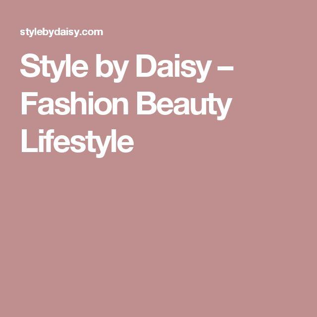 Style by Daisy – Fashion Beauty Lifestyle