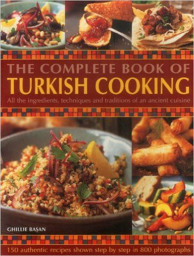 The Complete Book Of Turkish Cooking: All The Ingredients, Techniques And Traditions Of An Ancient Cuisine: Ghillie Basan: 9781846811760: Amazon.com: Books