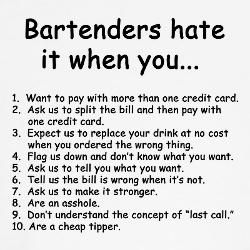 Especially the stronger drinks. People never seemed to understand that, when they ordered, say, a rum and coke, they weren't paying for the coke (or the ICE), they were paying for the rum. You don't get extra liquor for the same price! And maybe, if you tip well, the next time, you'll get hooked up. So glad I'm not a bartender anymore!