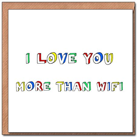 Simple yet cute greetings cards available from https://www.etsy.com/uk/listing/197259275/i-love-you-more-than-wifi?ref=pr_shop
