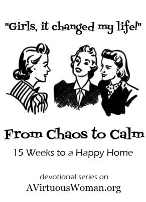 From Chaos to Calm: 15 Weeks to a Happy Home @ A Virtuous Woman