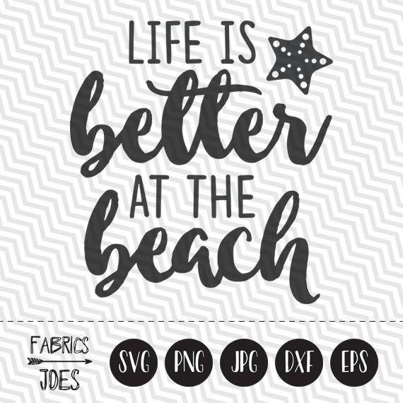 Life Is Better At The Beach Svg Summer Svg Beach Svg Quote Svg