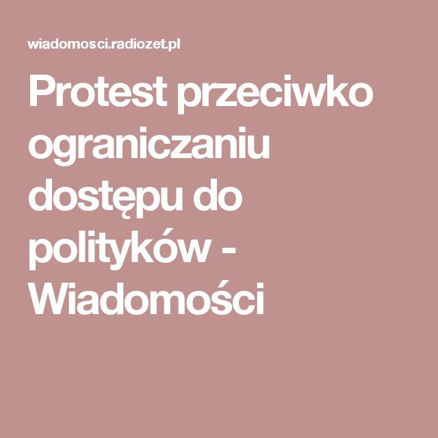 Protest przeciwko ograniczaniu dostępu do polityków  - Wiadomości