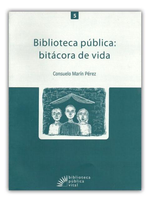 Biblioteca pública: bitácora de vida- Consuelo Marín Pérez-Fondo Editorial Comfenalco Antioquia    http://www.librosyeditores.com/tiendalemoine/bibliotecologia/386-biblioteca-publica-bitacora-de-vida.html    Editores y distribuidores