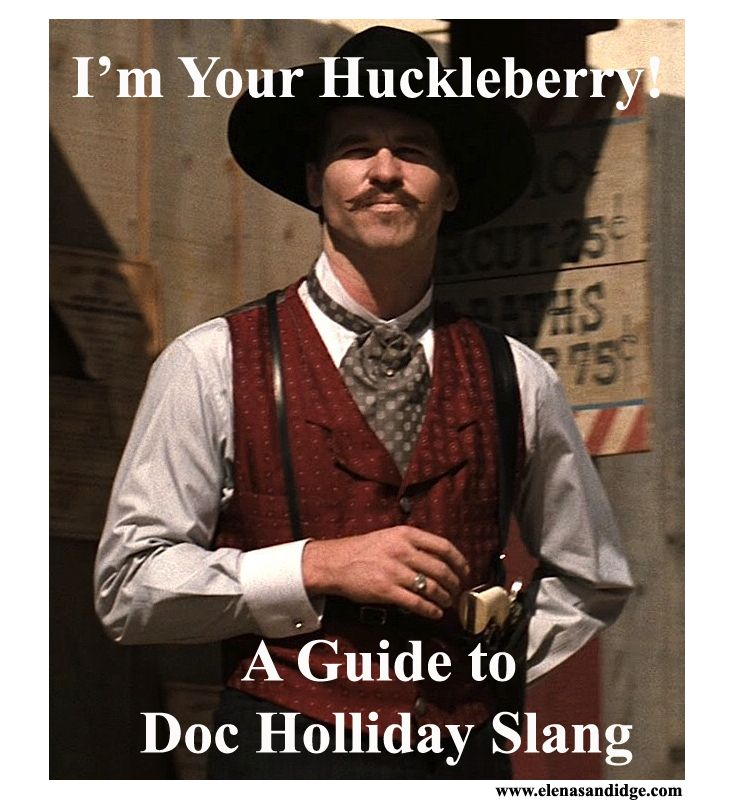 """I'm your huckleberry…"" – A Guide to Doc Holliday Slang"