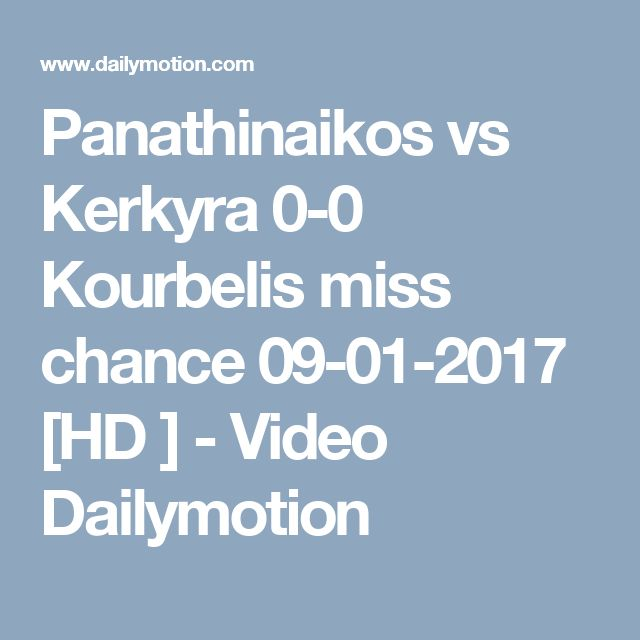 Panathinaikos vs  Kerkyra 0-0 Kourbelis miss chance 09-01-2017 [HD ] - Video Dailymotion