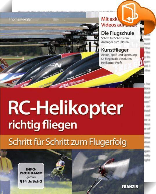 """RC-Helikopter richtig fliegen :: Einen Helikopter zu fliegen, will gelernt sein. Startersets suggerieren zwar, man brauche den Modellhubschrauber nur auszupacken und könne sofort loslegen. Das trifft jedoch nur auf die Piloten zu, die schon Flugerfahrung mit RC-Helikoptern haben. Fluganfänger sind dagegen schnell mit beschädigten Rotorblättern konfrontiert, die sich im Untergrund verfangen haben. Wenn man gleich am ersten Flugtag mehrere Rotorblattsätze """"verbraucht"""", geht das richt..."""