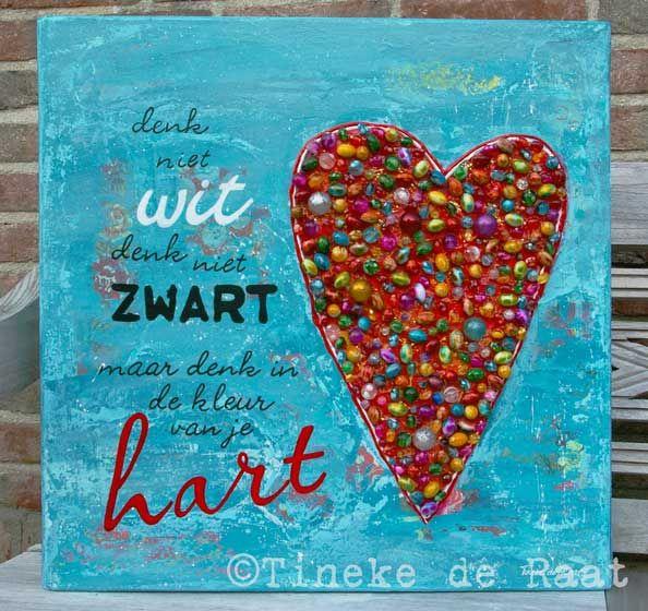 Denk niet wit, denk niet zwart, maar denk in de kleur van je hart. Origineel schilderij van Tineke de Raat. www.tinekederaat.blogspot.com