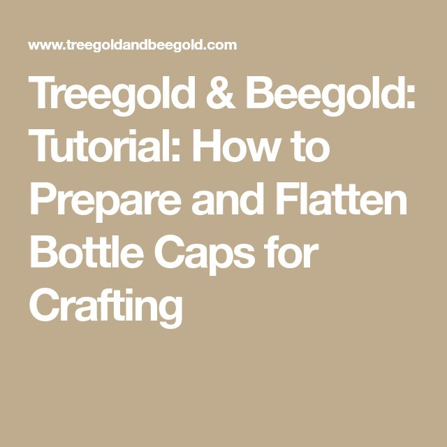 Treegold & Beegold: Tutorial: How to Prepare and Flatten Bottle Caps for Crafting