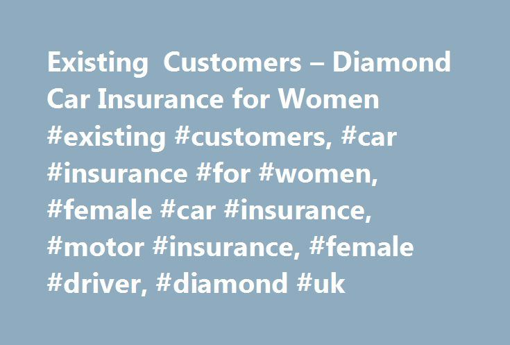Existing Customers – Diamond Car Insurance for Women #existing #customers, #car #insurance #for #women, #female #car #insurance, #motor #insurance, #female #driver, #diamond #uk http://hawai.remmont.com/existing-customers-diamond-car-insurance-for-women-existing-customers-car-insurance-for-women-female-car-insurance-motor-insurance-female-driver-diamond-uk/  # Manage your Diamond Insurance policy How will you respond to my emails? We won't keep you hanging around for a response. Our friendly…