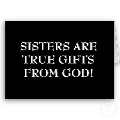 Sisters are true gifts from God!