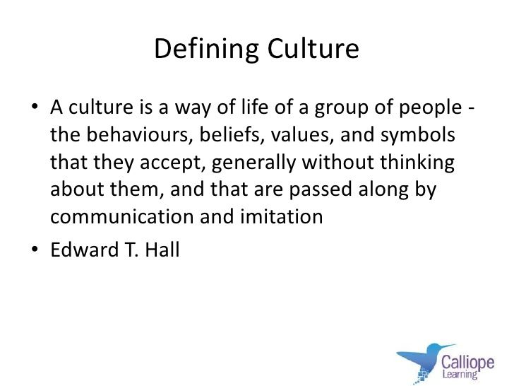 Defining Culture<br />A culture is a way of life of a group of people - the behaviours, beliefs, values, and symbols that ...