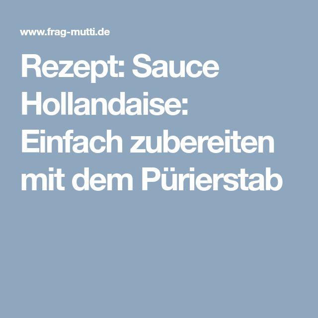 Rezept: Sauce Hollandaise: Einfach zubereiten mit dem Pürierstab