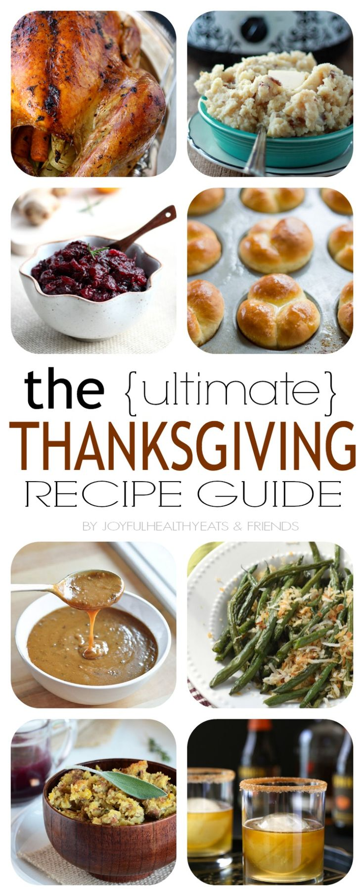 The Ultimate Thanksgiving Recipe Guide with all your favorite heavy hitters, Roasted Turkey, Lump Free Gravy, Homemade Dinner Rolls, and Pumpkin Pie. Come and get it!   www.joyfulhealthyeats.com