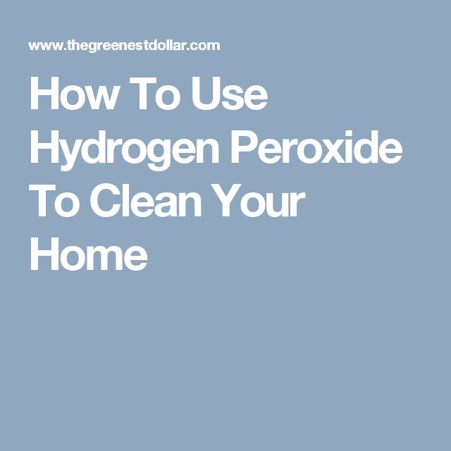 How To Use Hydrogen Peroxide To Clean Your Home
