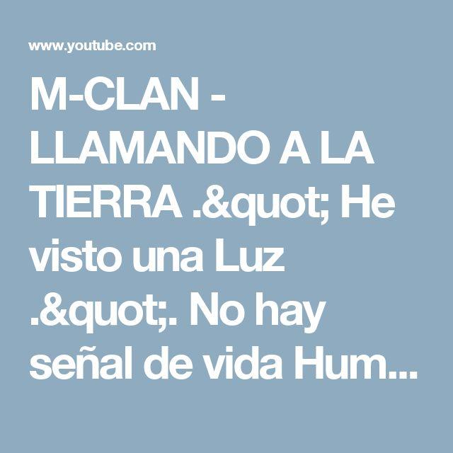 """M-CLAN - LLAMANDO A LA TIERRA ."""" He visto una Luz ."""". No hay señal de vida Humana """" - YouTube"""
