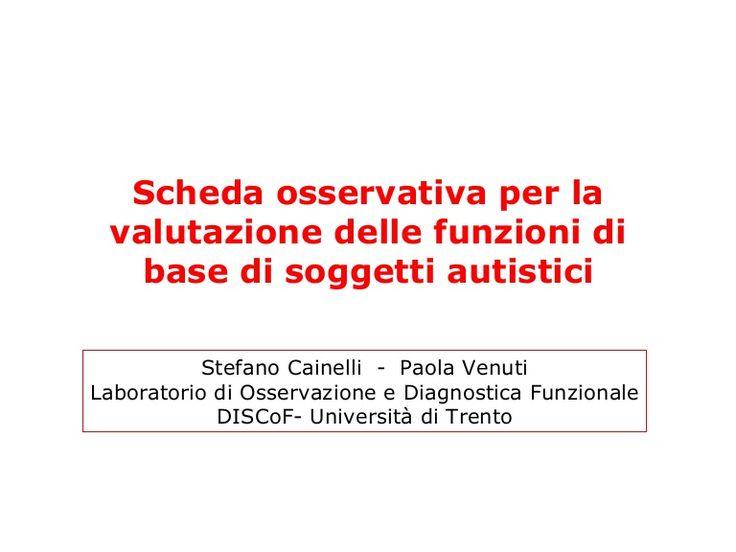 Scheda osservativa per la valutazione delle funzioni di   base di soggetti autistici           Stefano Cainelli - Paola VenutiLaboratorio di Osservazione e Dia…
