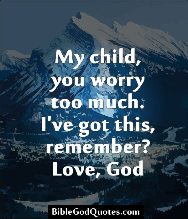 My child, you worry too much - Bible and God Quotes