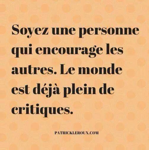 Soyez une personne qui encourage les autres. Le monde est déjà plein de critiques. #citation #proverbe