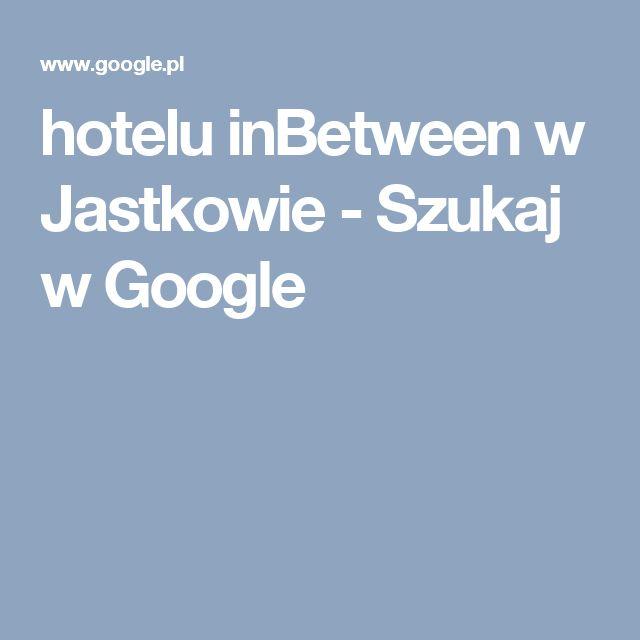 hotelu inBetween w Jastkowie - Szukaj w Google