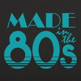 Made In The 80s. 6dollarshirts.com