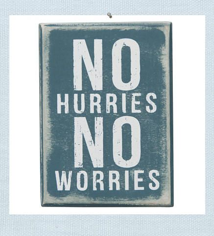 Perfectly Beach Cottage ! no hurries no worries sign @Gretchen Giannantonio Inspired.com