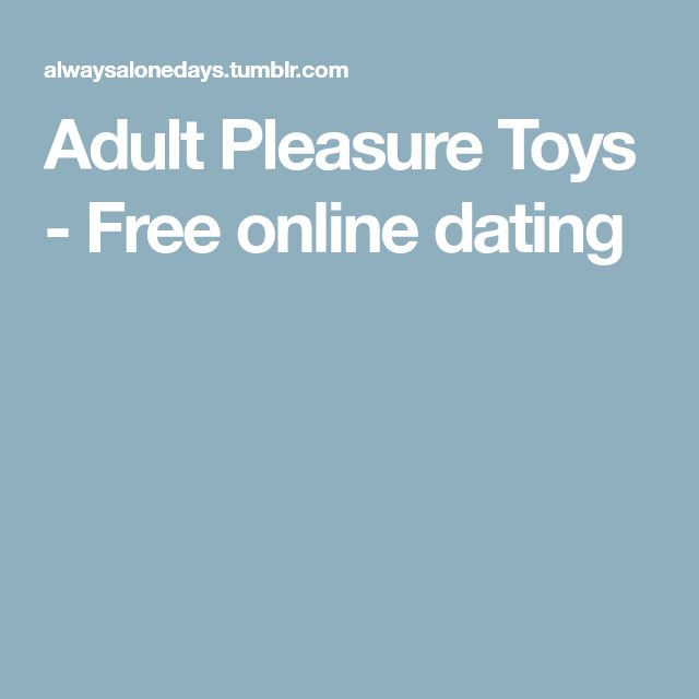 Adult Pleasure Toys -                          Free online dating