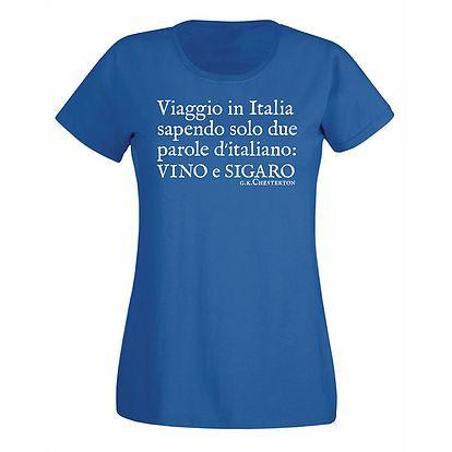 """Stampa T-shirt Donna #SERIGRAFIA #CHESTERTON #DISTRIBUTISMO #FRASSATI #PUMPSTREET """"Viaggio in Italia sapendo solo due parole d'italiano: Vino e Sigaro"""" GKC"""