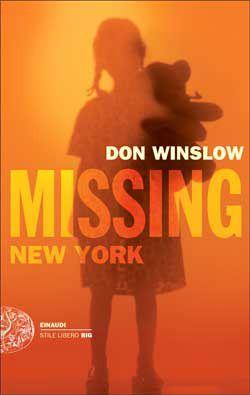 Don Winslow, Missing. New York. Le indagini di Frank Decker, Stile Libero Big - DISPONIBILE ANCHE IN EBOOK