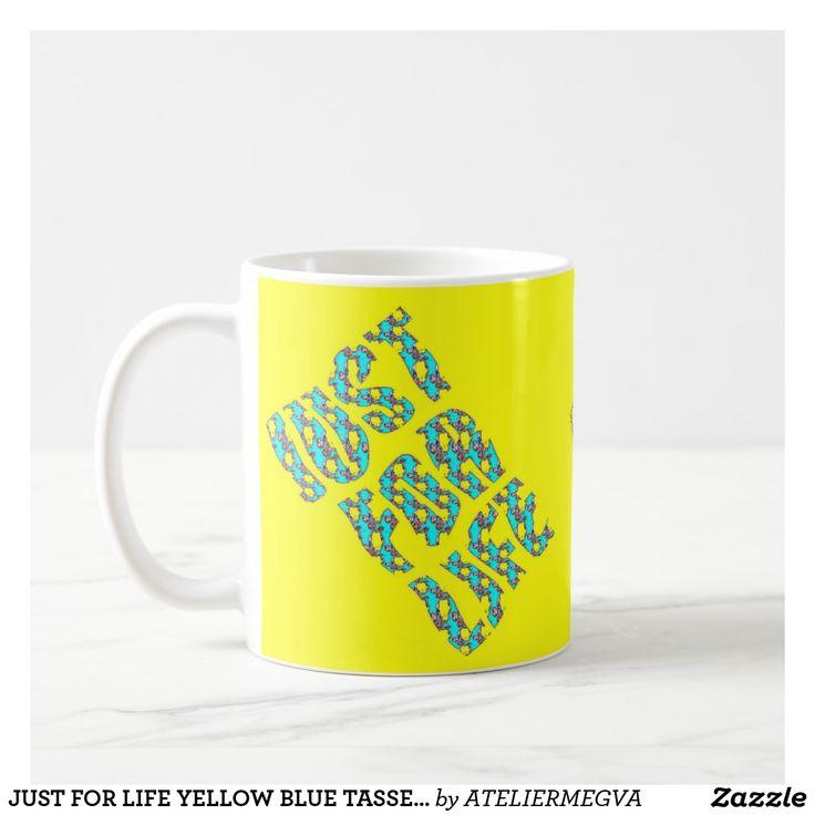 JUST FOR LIFE YELLOW BLUE TASSES ZZ JUST FOR LIFE Atelier M.EGVA by Artiste M.EGVA. Création Originale de produits dérivés et vente de mes Créations d'Oeuvres d'Art Pictural, Photographique & Digital Art.