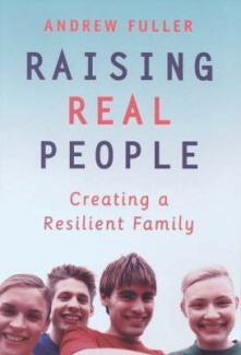 Raising Real People: Creating a Resilient Family by Andrew Fuller. Find this book in NSW public libraries.
