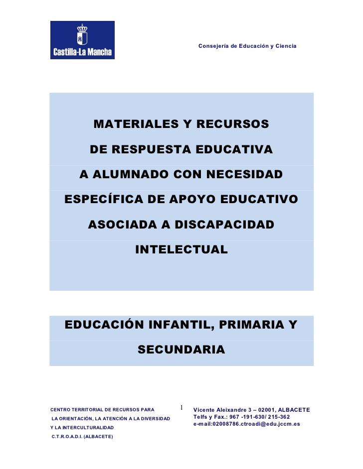Consejería de Educación y Ciencia MATERIALES Y RECURSOS DE RESPUESTA EDUCATIVA A ALUMNADO CON NECESIDAD ESPECÍFICA DE APOYO EDUCATIVO ASOCIADA A DISCAPACIDAD INTELECTUAL EDUCACIÓN INFANTIL, PRIMARIA Y SECUNDARIA