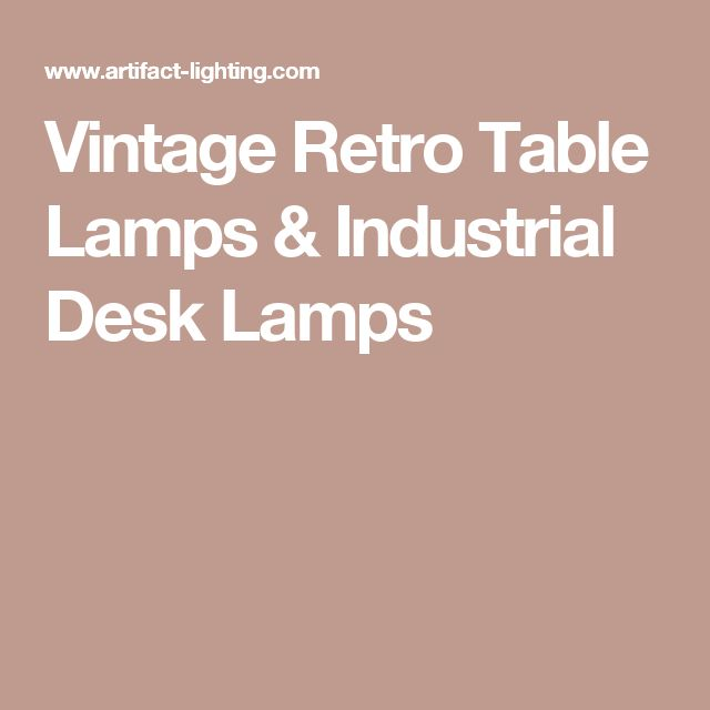 Vintage Retro Table Lamps & Industrial Desk Lamps