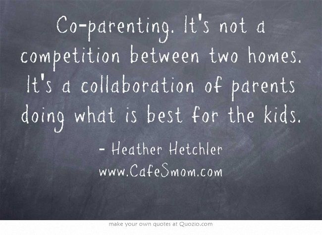 Co-parenting. It's not a competition between two homes. It's a collaboration of parents doing what is best for the kids.