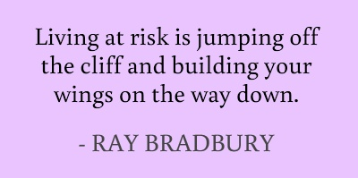Living at risk is jumping off the cliff and building your wings on the way down. #quotes #bradbury #risk #wingsQuotes Bradbury