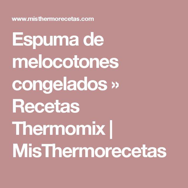Espuma de melocotones congelados » Recetas Thermomix | MisThermorecetas