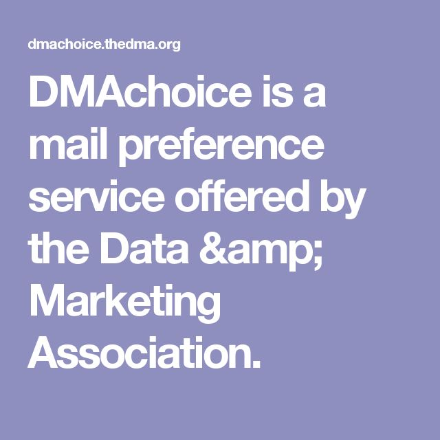 DMAchoice is a mail preference service offered by the Data & Marketing Association.